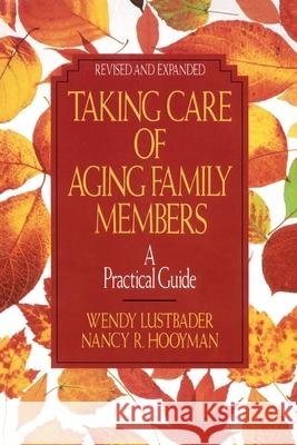 Taking Care of Aging Family Members, Rev. Ed.: A Practical Guide Wendy Lustbader Nancy R. Hooyman 9780029195185 Free Press