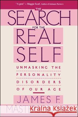 Search for the Real Self: Unmasking the Personality Disorders of Our Age James F. Masterson 9780029202920