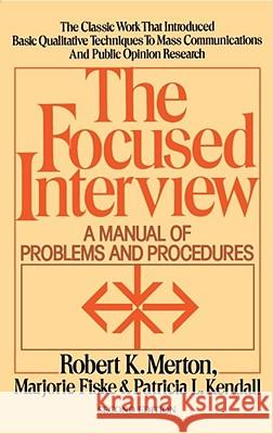 Focused Interview Robert King Merton Patricia L. Kendall Marjorie Fiske 9780029209868