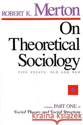 On Theoretical Sociology: Five Essays, Old and New Robert King Merton 9780029211502