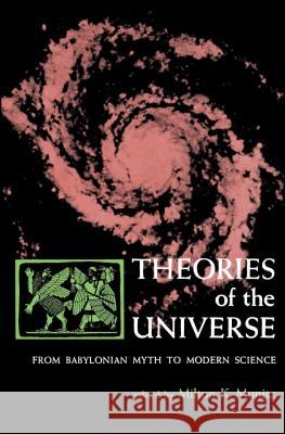 Theories of the Universe: From Babylonian Myth to Modern Science Milton K. Munitz Milton K. Munitz 9780029222706