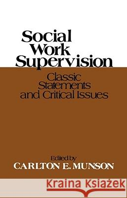 Social Work Supervision: Classic Statements and Critical Issues Carlton E. Munson 9780029222805