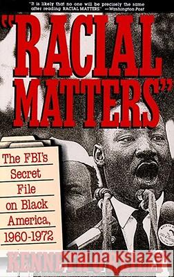 Racial Matters : The FBI's Secret File on Black America, 1960-1972 Kenneth O'Reilly 9780029236826