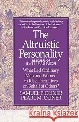 Altruistic Personality: Rescuers of Jews in Nazi Europe Samuel P. Oliner Harold M. Schulweis Pearl M. Oliner 9780029238295