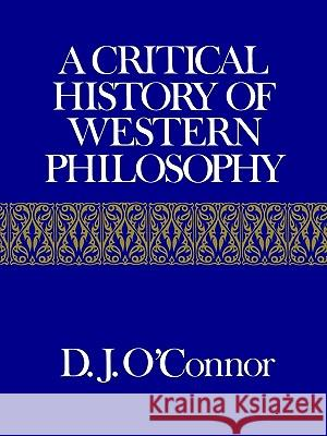 A Critical History of Western Philosophy Daniel John O'Connor D. J. O'Connor 9780029238400