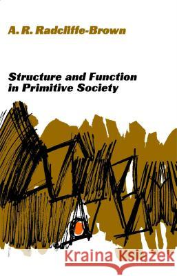 Structure and Function in Primitive Society: Essays and Addresses A. R. Radcliffe-Brown 9780029256206