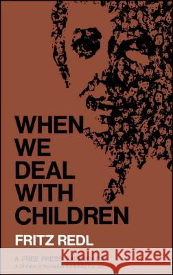 When We Deal with Children Selected Writings Fritz Redl Fritz Redl 9780029258804
