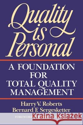 Quality Is Personal : A Foundation For Total Quality Management Harry Roberts Bernard F. Sergesketter Roberts 9780029266250