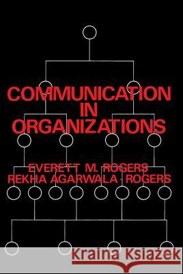 Communication in Organizations Everett M. Rogers Rekha Agarwala-Rogers 9780029267103