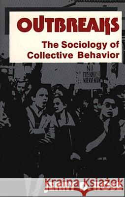 Outbreaks: The Sociology of Collective Behavior Jerry D. Rose 9780029267905