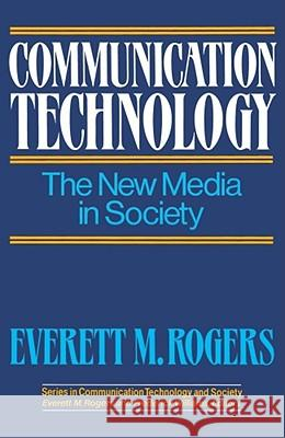 Communication Technology: The New Media in Society Everett M. Rogers Everett M. Rogers 9780029271209 Free Press