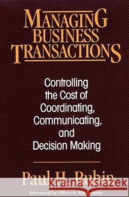 Managing Business Transactions: Controlling the Cost of Coordinating, Communicating, and Decision Making Paul H. Rubin Oliver E. Williamson 9780029275962