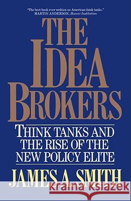 Idea Brokers : Think Tanks And The Rise Of The New Policy Elite James Allen Smith 9780029295557
