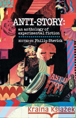 Anti-Story: An Anthology of Experimental Fiction Philip Stevick Philip Stevick 9780029315002