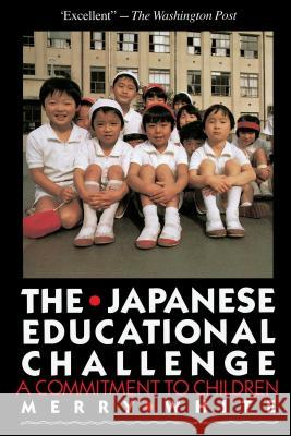 The Japanese Educational Challenge: A Commitment to Children Merry White 9780029338018