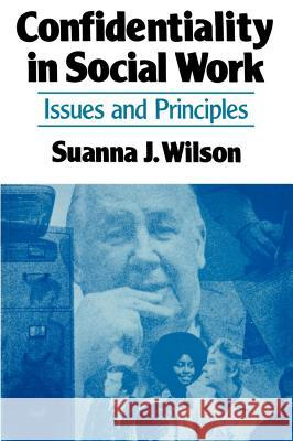 Confidentiality in Social Work: Issues and Principles Suanna J. Wilson 9780029348505