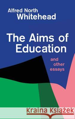 The Aims of Education and Other Essays Alfred North Whitehead Alfred North Whitehead 9780029351802