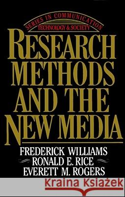 Research Methods and the New Media Frederick Williams Ronald E. Rice Everett M. Rogers 9780029353318