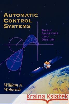 Automatic Control Systems: Basic Analysis and Design William A. Wolovich 9780030237737