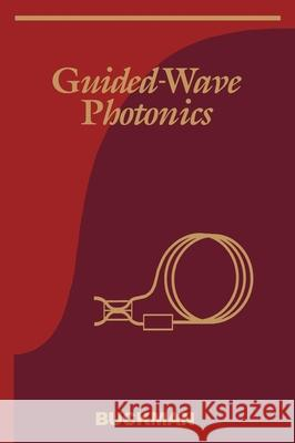 Guided-Wave Photonics A. Bruce Buckman 9780030333545