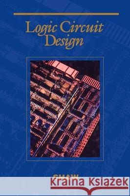 Logic Circuit Design Alan W. Shaw 9780030507939