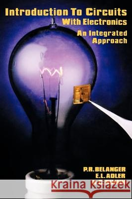 Introduction to Circuits with Electronics: An Integrated Approach P. R. Belanger Pierre R. Belanger Nicholas C. Rumin 9780030640087 Oxford University Press, USA