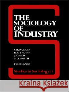 The Sociology of Industry R. K. Brown S. R. Parker 9780043011294