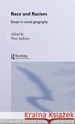 Race and Racism: Essays in Social Geography Peter Jackson 9780043050026