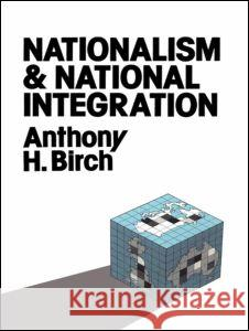 Nationalism and National Integration Anthony H. Birch 9780043201817