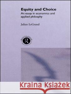 Equity and Choice : An Essay in Economics and Applied Philosophy Julian L J. L Julian L 9780043500668