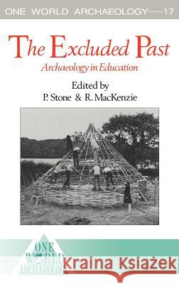 The Excluded Past: Archaeology in Education Peter G. Stone Robert MacKenzie 9780044450191