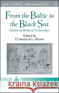 From the Baltic to the Black Sea: Studies in Medieval Archaeology David Austin Leslie Alcock 9780044451198