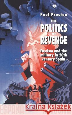 The Politics of Revenge: Fascism and the Military in 20th-Century Spain Paul Preston 9780044454632