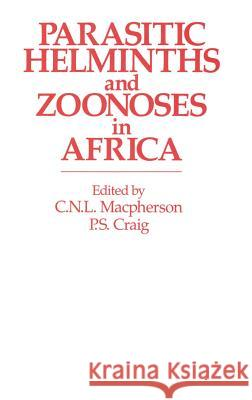Parasitic Helminths and Zoonoses in Africa P. Craig C. N. L. MacPherson C. N. L. MacPherson 9780044455653