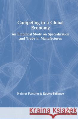 Competing in a Global Economy: An Empirical Study on Trade and Specialization Helmut Forstner H. Forstner 9780044456193