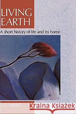 Living Earth: A Short History of Life and Its Home E. G. Nisbet R. E. Nisbet 9780044458555