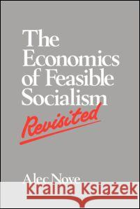 The Economics of Feasible Socialism Revisited Alec Nove Nove Alec 9780044460152