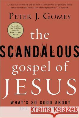 The Scandalous Gospel of Jesus: What's So Good about the Good News? Peter J. Gomes 9780060000745 HarperOne