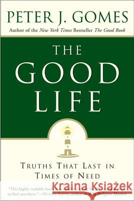 The Good Life: Truths That Last in Times of Need Peter J. Gomes 9780060000769 HarperOne