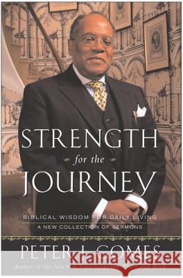 Strength for the Journey: Biblical Wisdom for Daily Living Peter J. Gomes 9780060000783 HarperOne