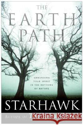 The Earth Path: Grounding Your Spirit in the Rhythms of Nature Starhawk 9780060000936