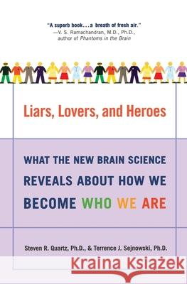 Liars, Lovers, and Heroes: What the New Brain Science Reveals about How We Become Who We Are Steven R. Quartz Terrence J. Sejnowski 9780060001490