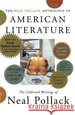 The Neal Pollack Anthology of American Literature: The Collected Writings of Neal Pollack Neal Pollack 9780060004538