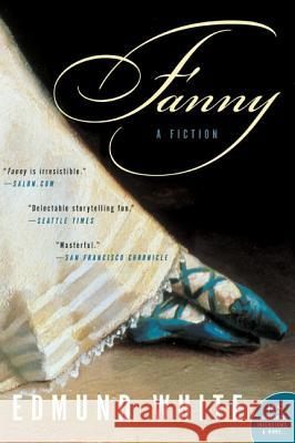 Fanny: A Fiction Edmund White 9780060004859 Harper Perennial