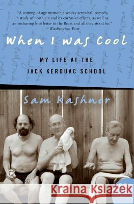When I Was Cool: My Life at the Jack Kerouac School Sam Kashner 9780060005672