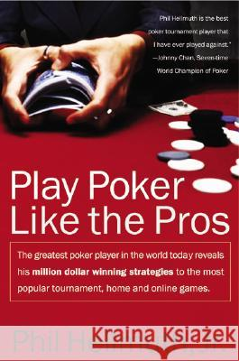 Play Poker Like the Pros: The Greatest Poker Player in the World Today Reveals His Million-Dollar-Winning Strategies to the Most Popular Tournam Phil, Jr. Hellmuth 9780060005726