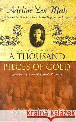 A Thousand Pieces of Gold: Growing Up Through China's Proverbs Adeline Yen Mah 9780060006419 HarperOne