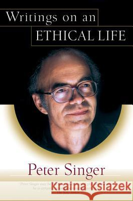 Writings on an Ethical Life Peter Singer 9780060007447