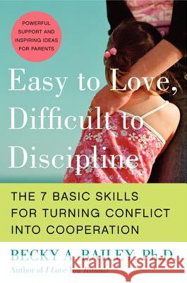 Easy to Love, Difficult to Discipline: The 7 Basic Skills for Turning Conflict Into Cooperation Becky A. Bailey Rebecca Anne Bailey 9780060007751 Quill