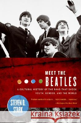 Meet the Beatles: A Cultural History of the Band That Shook Youth, Gender, and the World Steven D. Stark 9780060008932